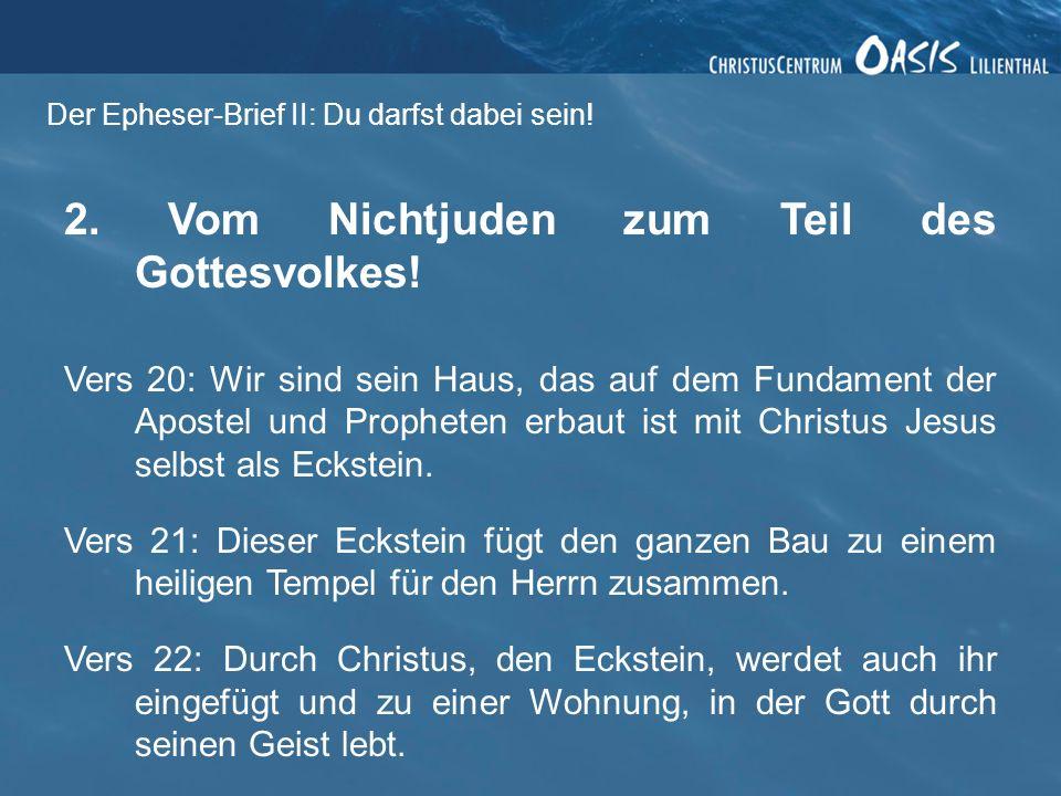 Der Epheser-Brief II: Du darfst dabei sein! 2. Vom Nichtjuden zum Teil des Gottesvolkes! Vers 20: Wir sind sein Haus, das auf dem Fundament der Aposte