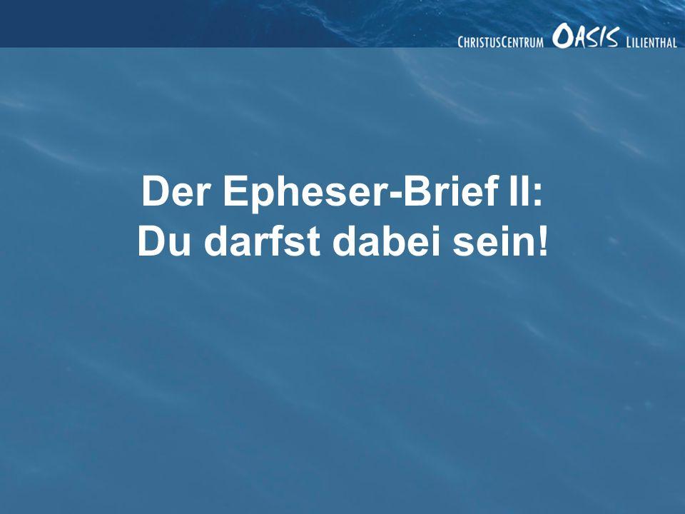 Der Epheser-Brief II: Du darfst dabei sein.3. Wir können Gottes Liebe erleben.