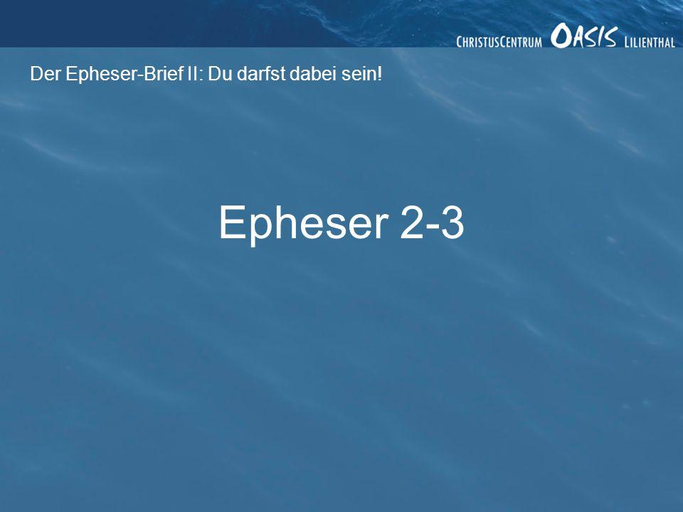 Der Epheser-Brief II: Du darfst dabei sein! 1. Vom Tod zum Leben!