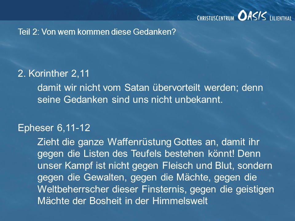 Teil 2: Von wem kommen diese Gedanken? 2. Korinther 2,11 damit wir nicht vom Satan übervorteilt werden; denn seine Gedanken sind uns nicht unbekannt.