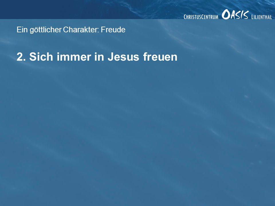 Ein göttlicher Charakter: Freude 2. Sich immer in Jesus freuen