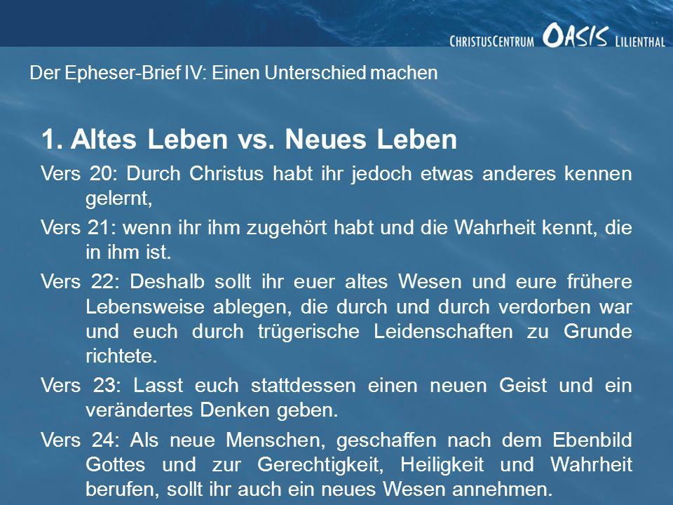 Der Epheser-Brief IV: Einen Unterschied machen 1. Altes Leben vs. Neues Leben Vers 20: Durch Christus habt ihr jedoch etwas anderes kennen gelernt, Ve