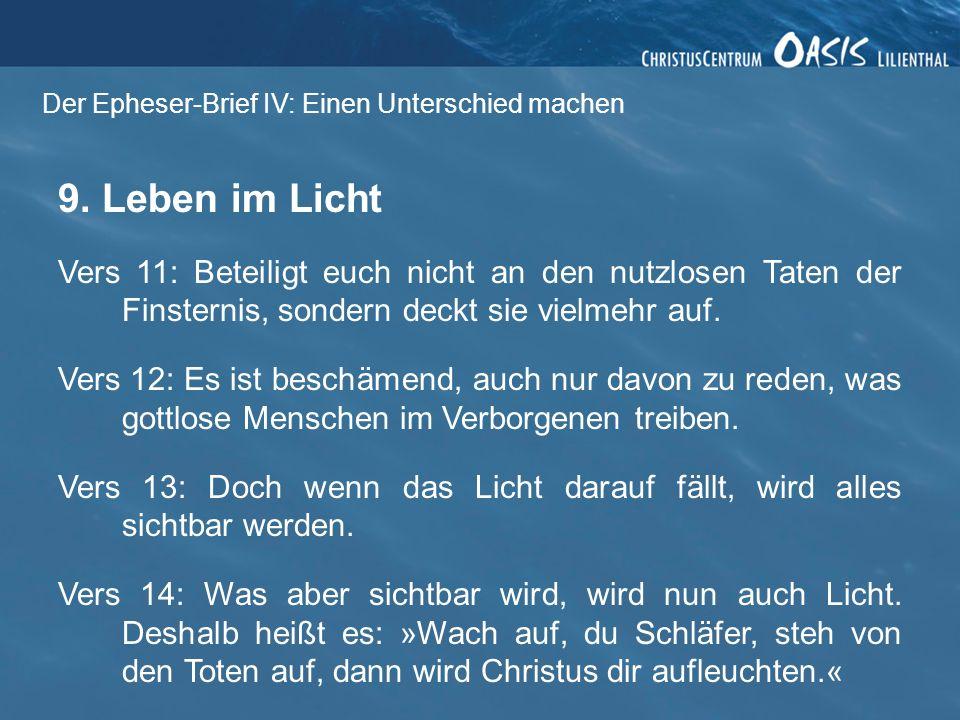 Der Epheser-Brief IV: Einen Unterschied machen 9. Leben im Licht Vers 11: Beteiligt euch nicht an den nutzlosen Taten der Finsternis, sondern deckt si