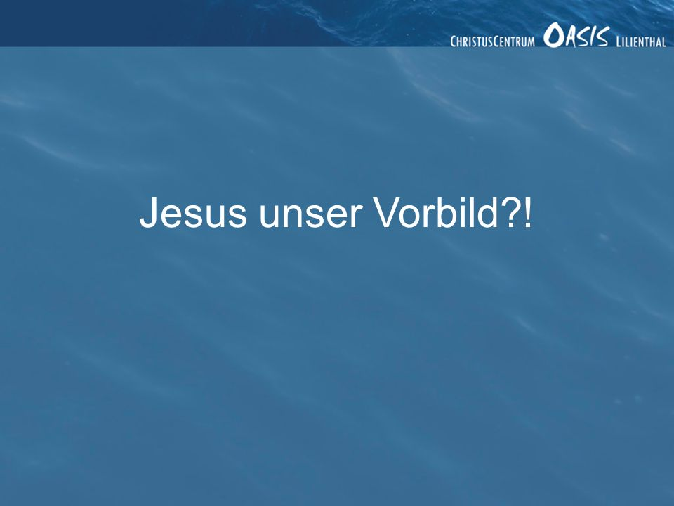 Jesus unser Vorbild?!