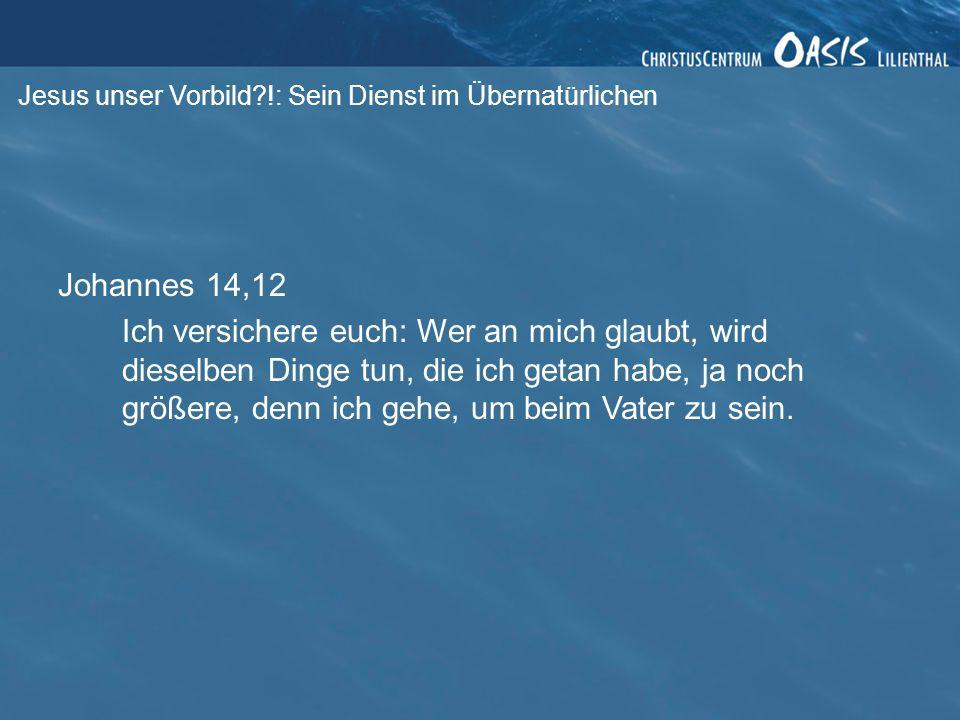Johannes 14,12 Ich versichere euch: Wer an mich glaubt, wird dieselben Dinge tun, die ich getan habe, ja noch größere, denn ich gehe, um beim Vater zu
