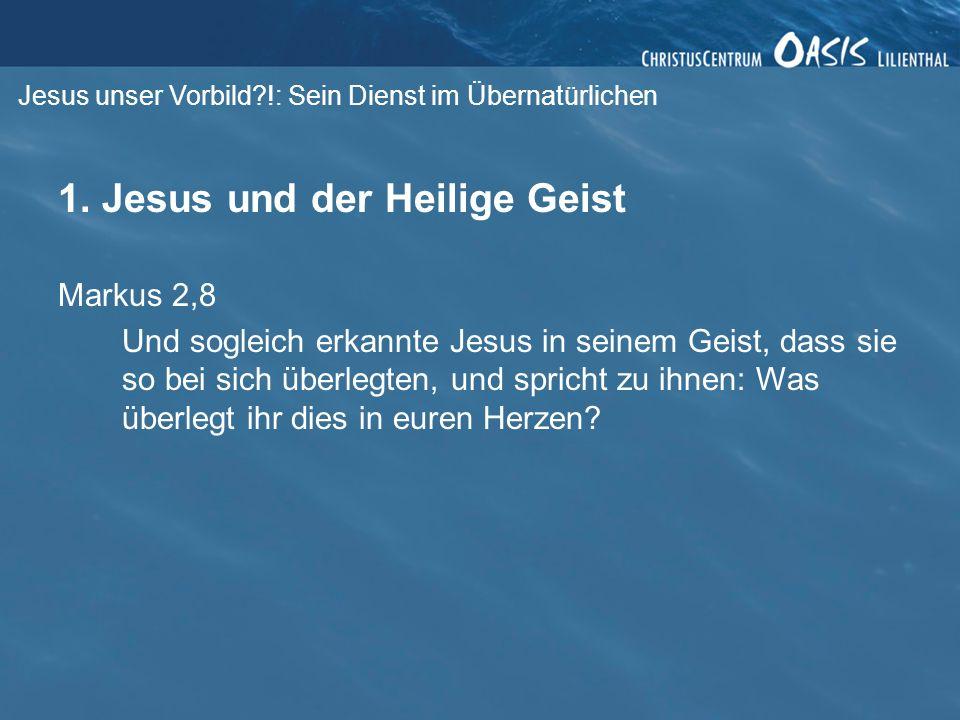 Jesus unser Vorbild?!: Sein Dienst im Übernatürlichen 1. Jesus und der Heilige Geist Markus 2,8 Und sogleich erkannte Jesus in seinem Geist, dass sie