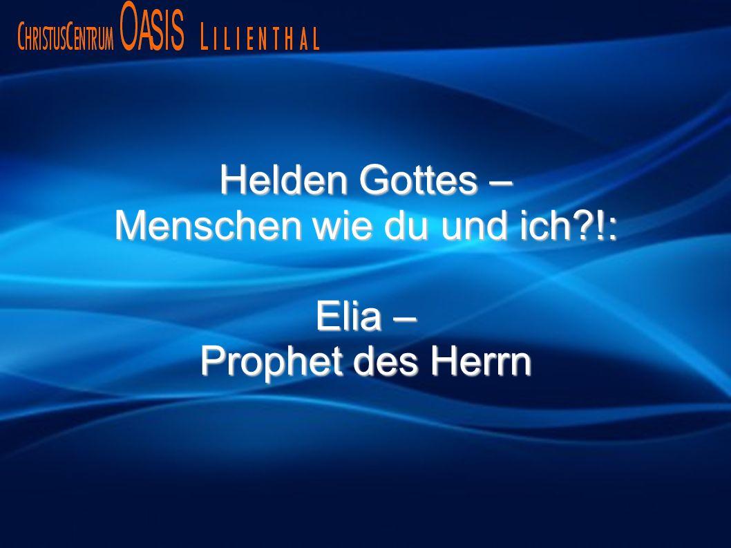 Helden Gottes – Menschen wie du und ich?!: Elia – Prophet des Herrn