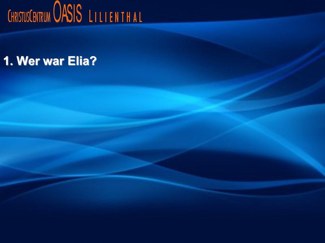 1. Wer war Elia?