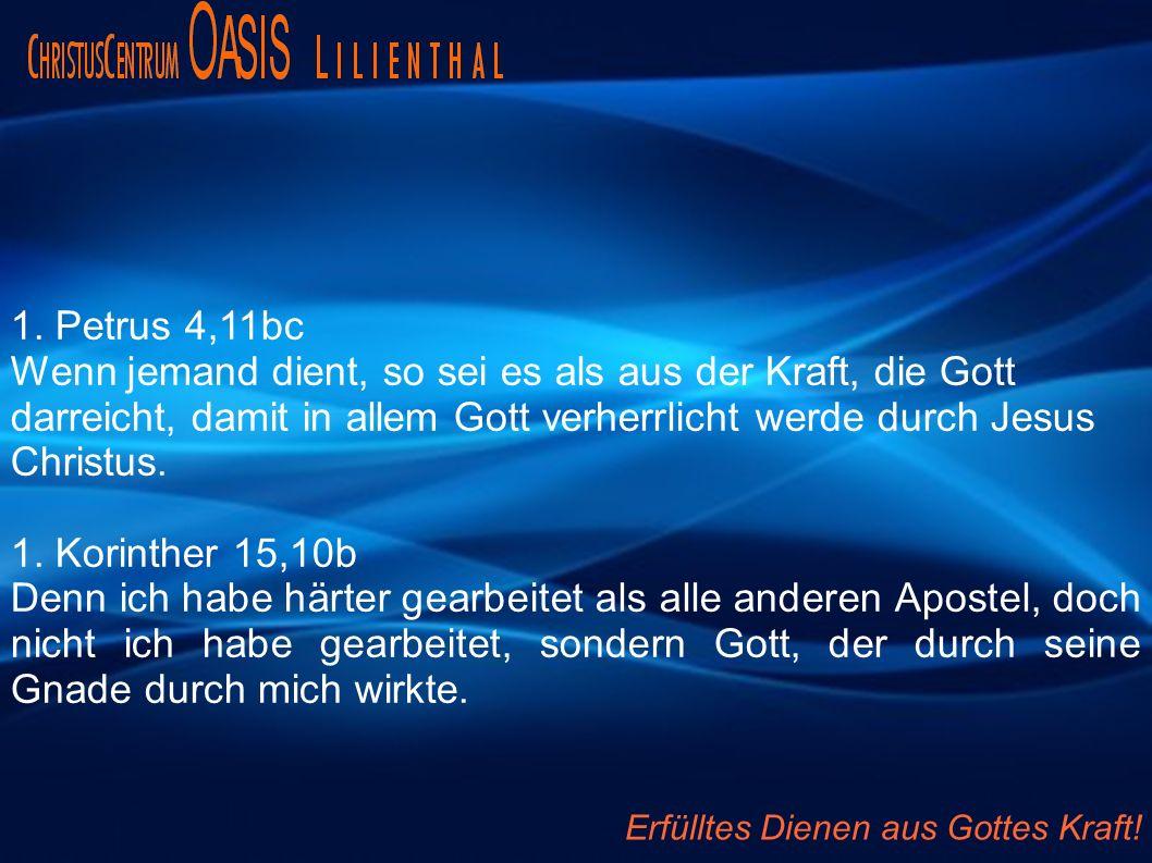 1. Petrus 4,11bc Wenn jemand dient, so sei es als aus der Kraft, die Gott darreicht, damit in allem Gott verherrlicht werde durch Jesus Christus. 1. K