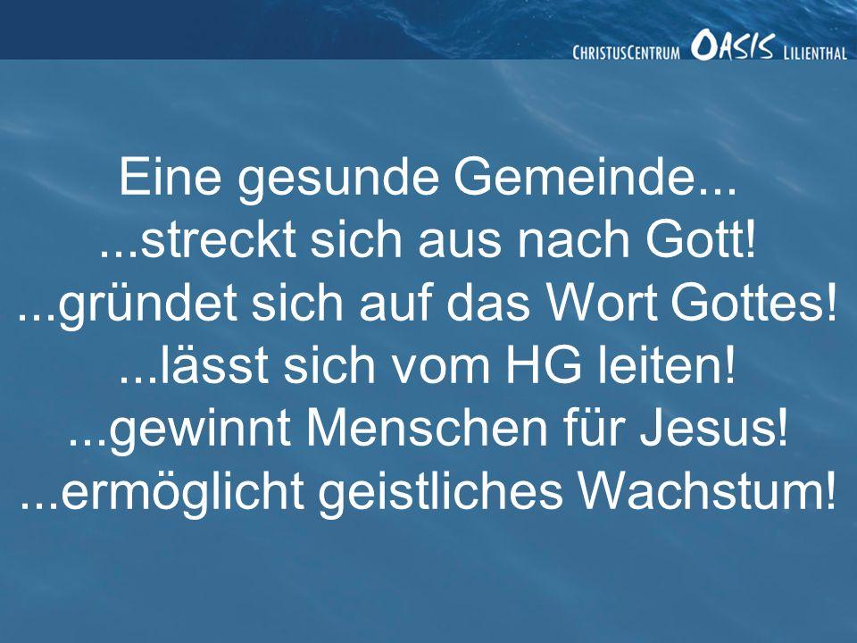 ...streckt sich aus nach Gott!...gründet sich auf das Wort Gottes!...lässt sich vom HG leiten!...gewinnt Menschen für Jesus!...ermöglicht geistliches Wachstum!