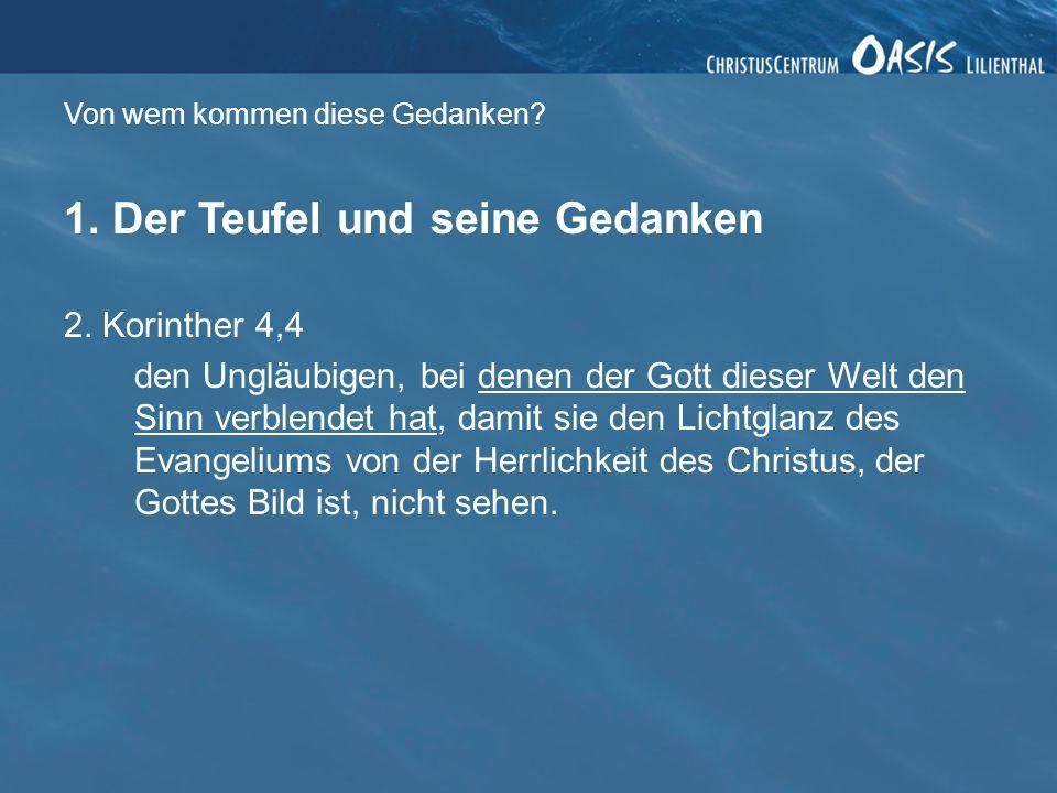 Von wem kommen diese Gedanken? 1. Der Teufel und seine Gedanken 2. Korinther 4,4 den Ungläubigen, bei denen der Gott dieser Welt den Sinn verblendet h