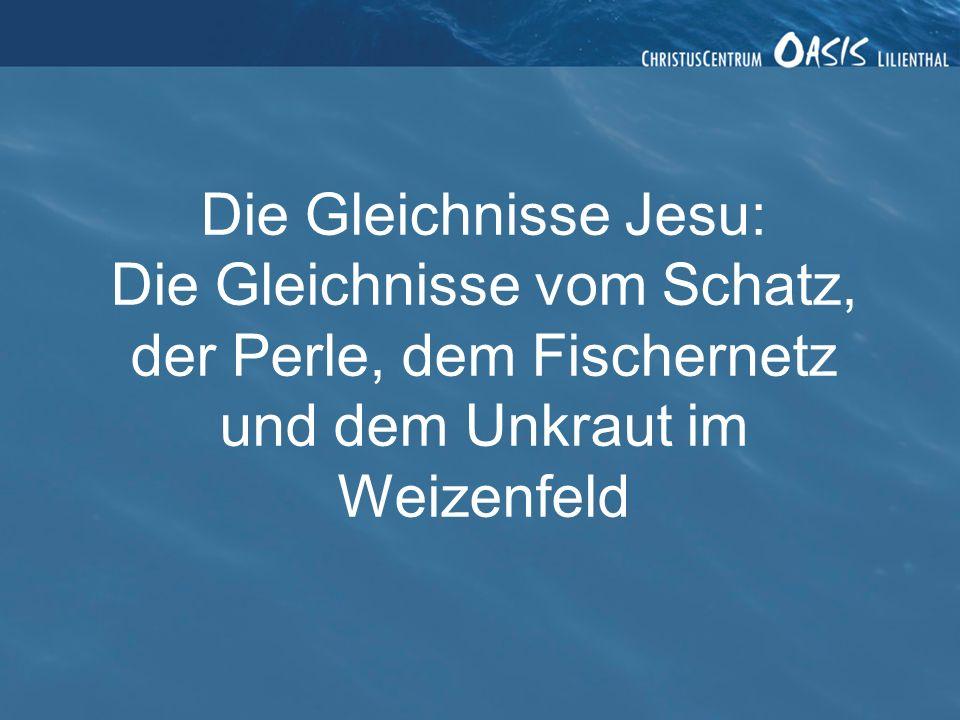 Die Gleichnisse Jesu: Die Gleichnisse vom Schatz, der Perle, dem Fischernetz und dem Unkraut im Weizenfeld