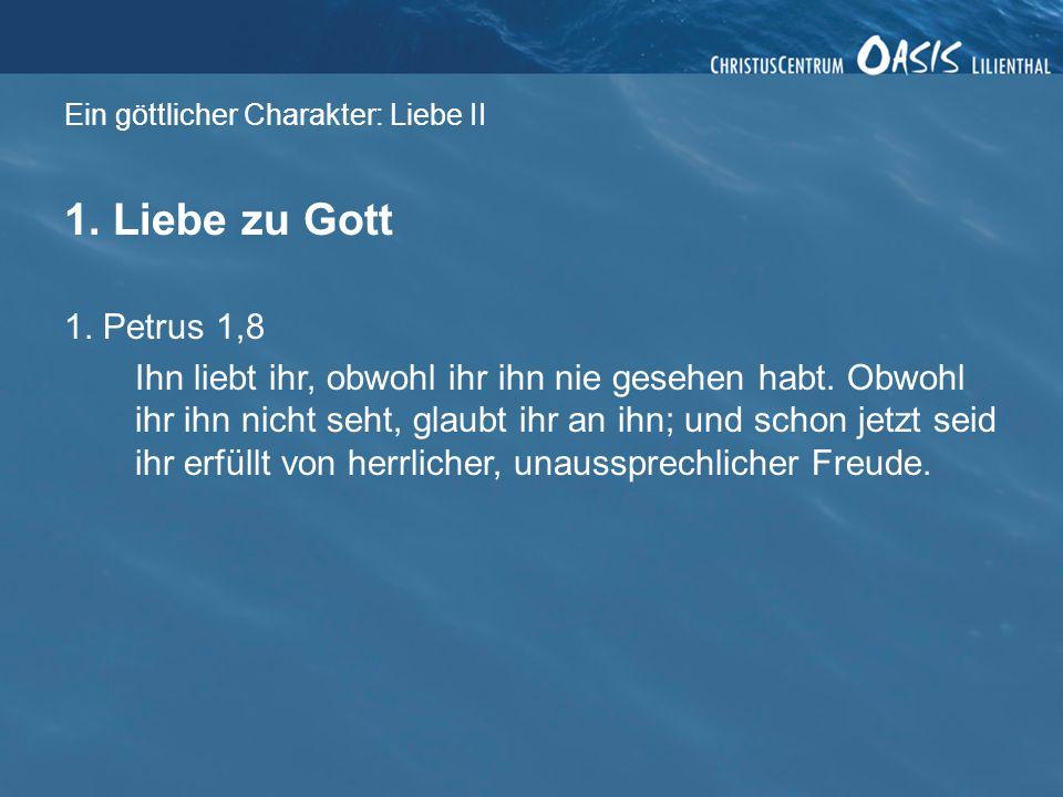 Ein göttlicher Charakter: Liebe II 1.Liebe zu Gott 1.
