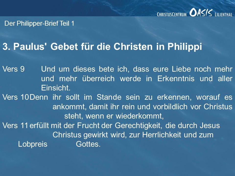 Der Philipper-Brief Teil 1 3. Paulus' Gebet für die Christen in Philippi Vers 9Und um dieses bete ich, dass eure Liebe noch mehr und mehr überreich we