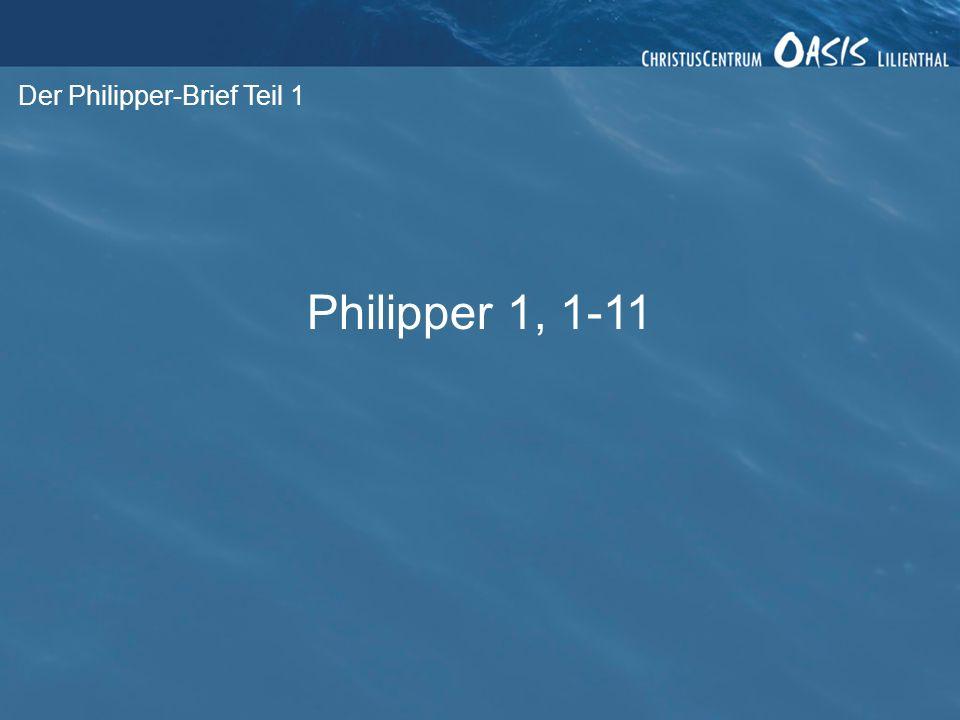 Der Philipper-Brief Teil 1 Philipper 1, 1-11