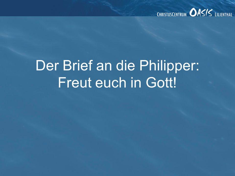 Der Brief an die Philipper: Freut euch in Gott!