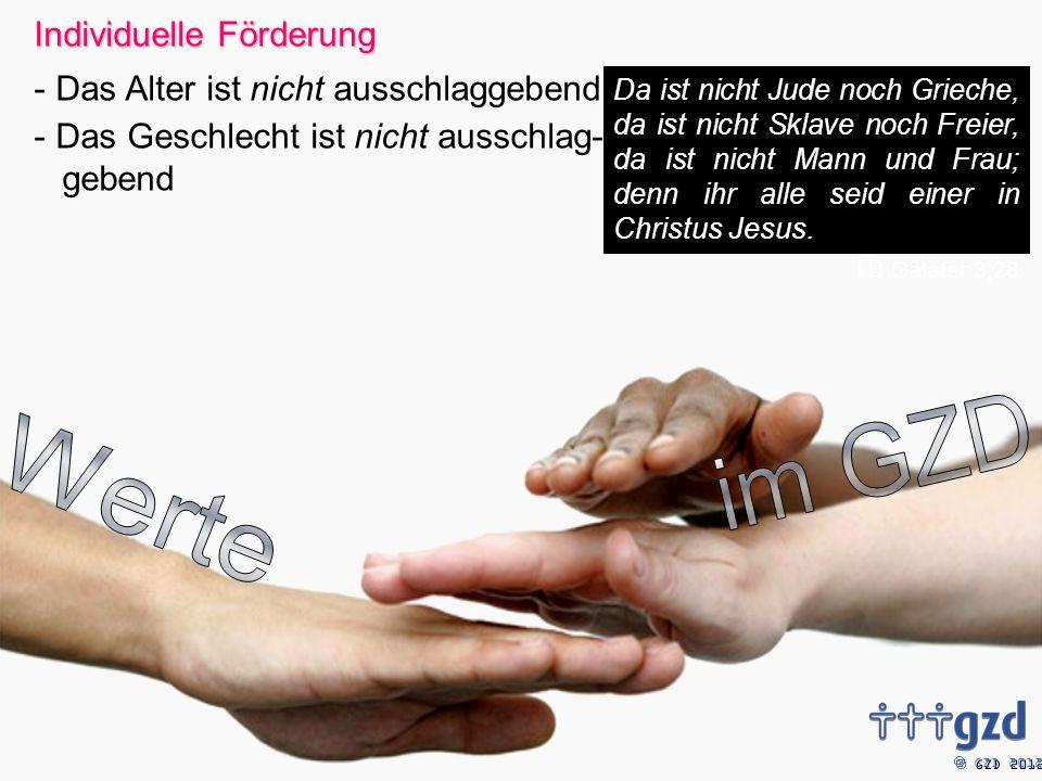 GZD 2012 Individuelle Förderung - Das Alter ist nicht ausschlaggebend - Das Geschlecht ist nicht ausschlag- gebend Da ist nicht Jude noch Grieche, da ist nicht Sklave noch Freier, da ist nicht Mann und Frau; denn ihr alle seid einer in Christus Jesus.