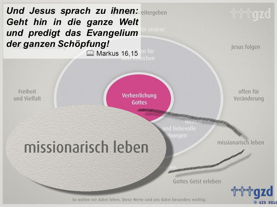GZD 2012 Und Jesus sprach zu ihnen: Geht hin in die ganze Welt und predigt das Evangelium der ganzen Schöpfung.