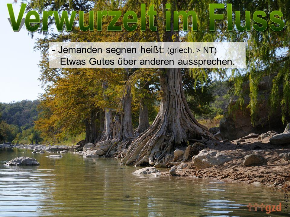GZD 2012 - Jemanden segnen heißt: (griech. > NT) Etwas Gutes über anderen aussprechen.