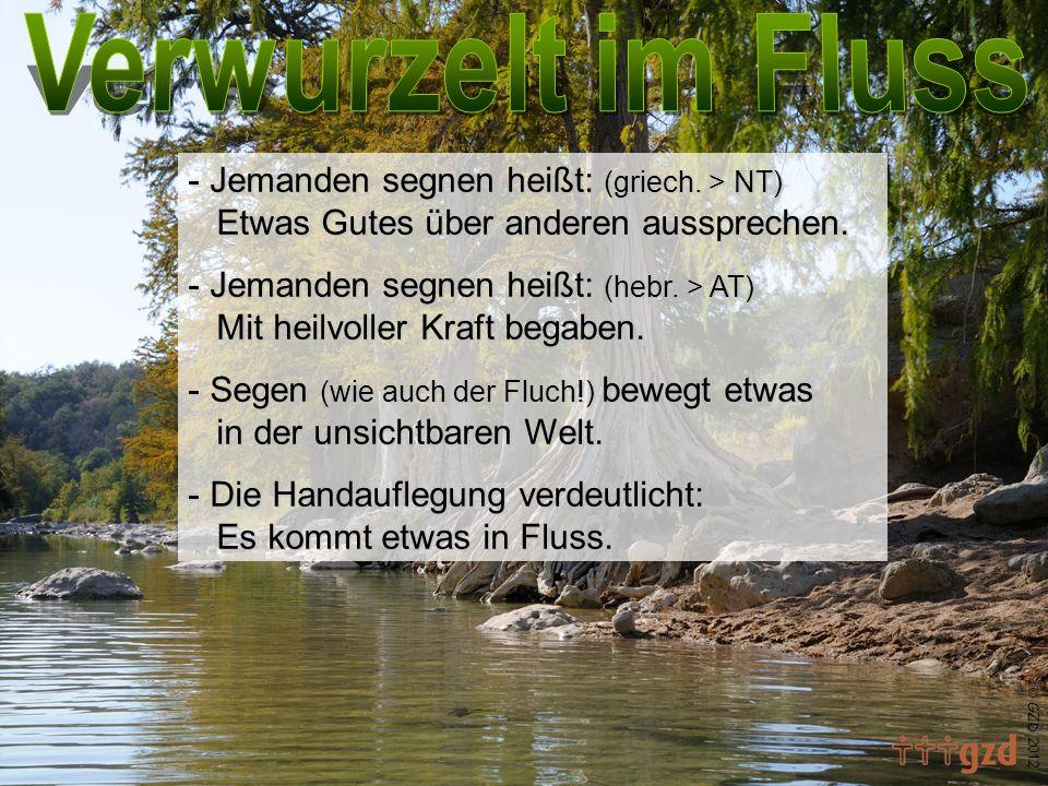 GZD 2012 - Jemanden segnen heißt: (griech. > NT) Etwas Gutes über anderen aussprechen. - Jemanden segnen heißt: (hebr. > AT) Mit heilvoller Kraft bega