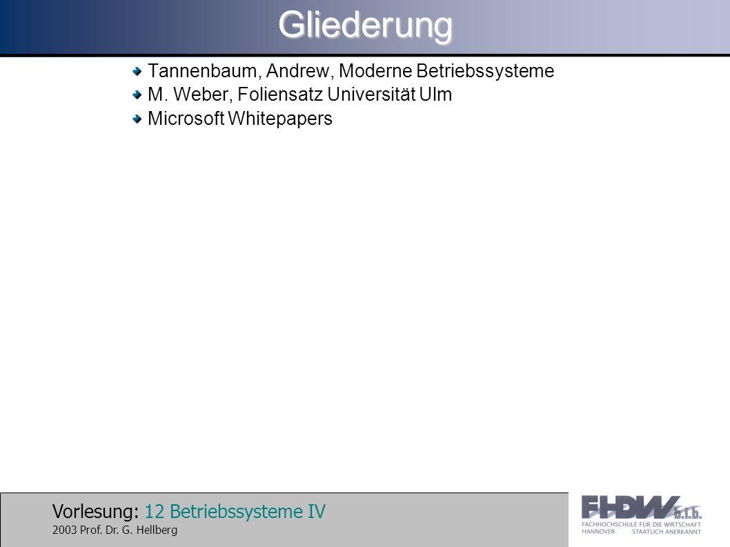 Vorlesung: 12 Betriebssysteme IV 2003 Prof. Dr. G. HellbergGliederung Tannenbaum, Andrew, Moderne Betriebssysteme M. Weber, Foliensatz Universität Ulm