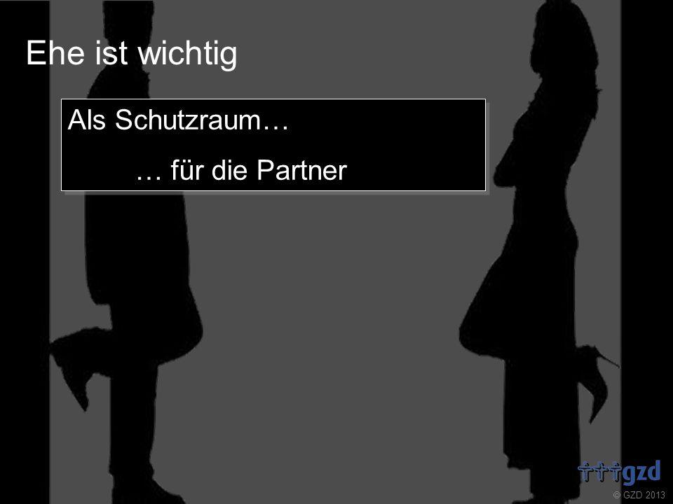 GZD 2013 Ehe ist wichtig Als Schutzraum… … für die Partner Als Schutzraum… … für die Partner