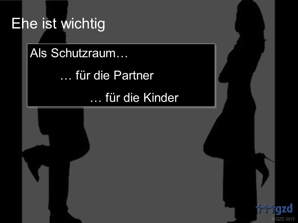 GZD 2013 Ehe ist wichtig Als Schutzraum… … für die Partner … für die Kinder Als Schutzraum… … für die Partner … für die Kinder