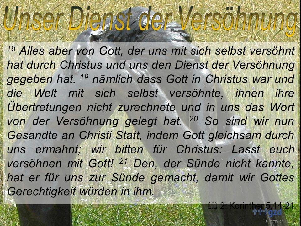 GZD 2013 18 Alles aber von Gott, der uns mit sich selbst versöhnt hat durch Christus und uns den Dienst der Versöhnung gegeben hat, 19 nämlich dass Go