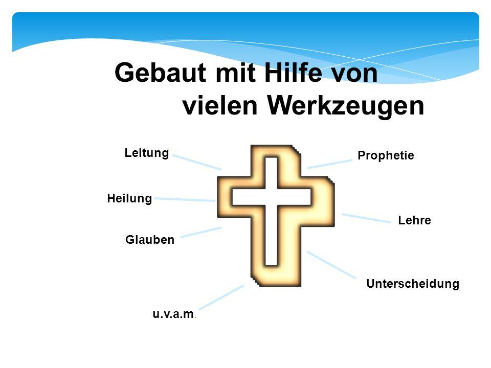 Unterscheidung Prophetie Leitung Lehre Heilung Glauben u.v.a.m. Gebaut mit Hilfe von vielen Werkzeugen