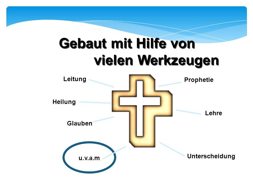 Unterscheidung Prophetie Leitung Lehre Heilung Glauben u.v.a.m. Gebaut mit Hilfe von vielen Werkzeugen Gebaut mit Hilfe von vielen Werkzeugen