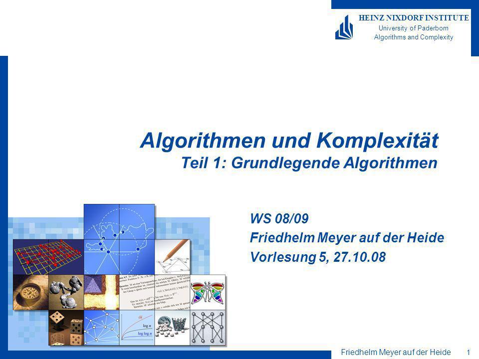 Friedhelm Meyer auf der Heide 2 HEINZ NIXDORF INSTITUTE University of Paderborn Algorithms and Complexity Organisatorisches Neuer Raum: Montags in P5.203 ist möglich, für Dienstag ist im Moment kein Hörsaal frei.