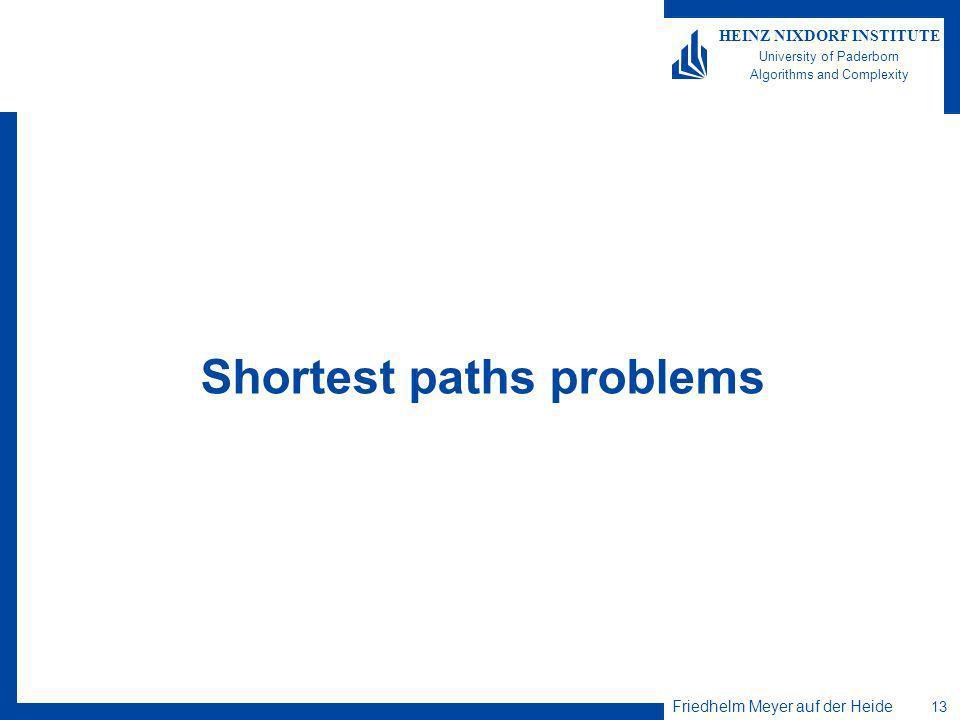 Friedhelm Meyer auf der Heide 13 HEINZ NIXDORF INSTITUTE University of Paderborn Algorithms and Complexity Shortest paths problems