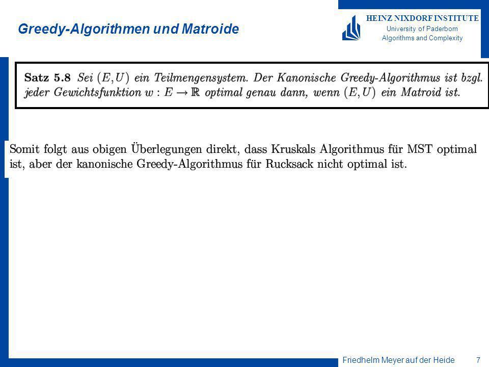 Friedhelm Meyer auf der Heide 8 HEINZ NIXDORF INSTITUTE University of Paderborn Algorithms and Complexity Noch ein interessantes Matroid: Matching für links-knotengewichtete bipartite Graphen Gegeben sei ein bipartiter, gewichteter Graph G=(L [ R, K, w) mit positiven Knotengewichten w(e) für die Knoten aus L.