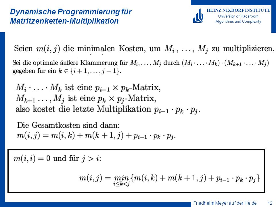 Friedhelm Meyer auf der Heide 12 HEINZ NIXDORF INSTITUTE University of Paderborn Algorithms and Complexity Dynamische Programmierung für Matritzenketten-Multiplikation