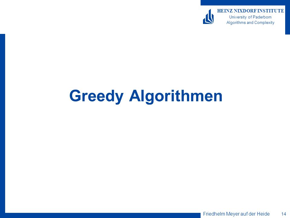 Friedhelm Meyer auf der Heide 14 HEINZ NIXDORF INSTITUTE University of Paderborn Algorithms and Complexity Greedy Algorithmen