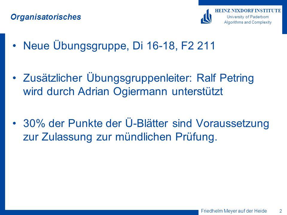 Friedhelm Meyer auf der Heide 13 HEINZ NIXDORF INSTITUTE University of Paderborn Algorithms and Complexity Dynamische Programmierung für Matritzenketten-Multiplikation Laufzeit: Es werden ½ (n(n+1)) = O(n 2 ) Teilprobleme gelöst, jedes benötigt Zeit O(n).