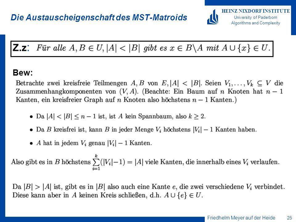 Friedhelm Meyer auf der Heide 25 HEINZ NIXDORF INSTITUTE University of Paderborn Algorithms and Complexity Die Austauscheigenschaft des MST-Matroids Z.z : Bew: