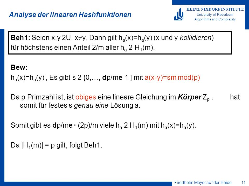 Friedhelm Meyer auf der Heide 11 HEINZ NIXDORF INSTITUTE University of Paderborn Algorithms and Complexity Analyse der linearen Hashfunktionen Beh1: Seien x,y 2U, x y.