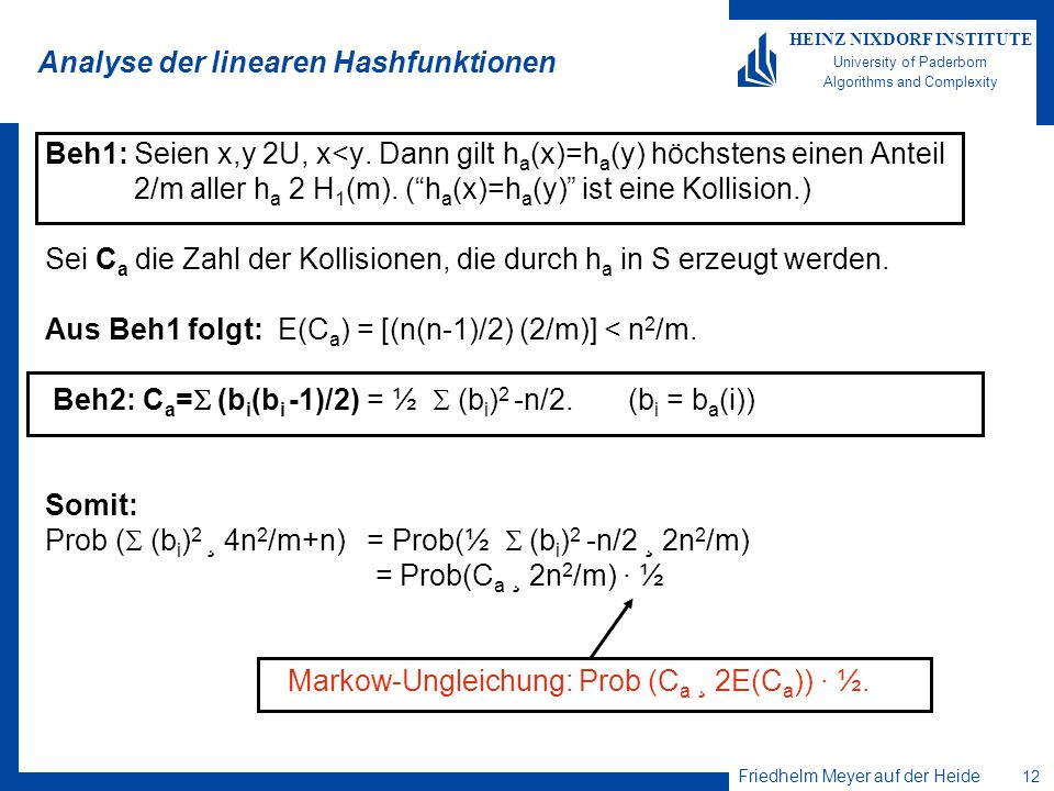 Friedhelm Meyer auf der Heide 12 HEINZ NIXDORF INSTITUTE University of Paderborn Algorithms and Complexity Analyse der linearen Hashfunktionen Beh1: Seien x,y 2U, x<y.