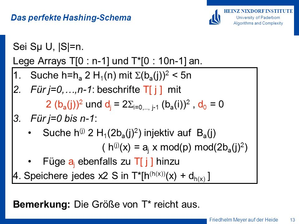 Friedhelm Meyer auf der Heide 13 HEINZ NIXDORF INSTITUTE University of Paderborn Algorithms and Complexity Das perfekte Hashing-Schema Sei Sµ U, |S|=n.