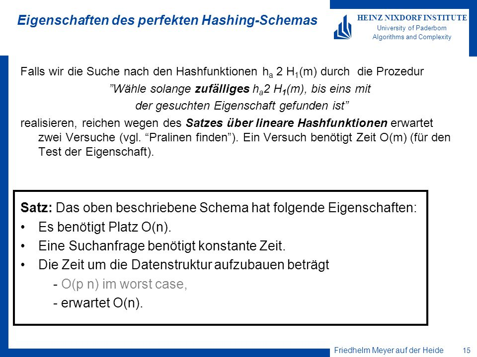 Friedhelm Meyer auf der Heide 15 HEINZ NIXDORF INSTITUTE University of Paderborn Algorithms and Complexity Eigenschaften des perfekten Hashing-Schemas