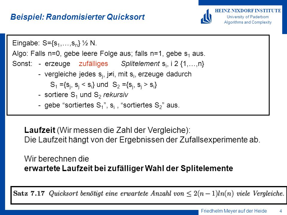 Friedhelm Meyer auf der Heide 4 HEINZ NIXDORF INSTITUTE University of Paderborn Algorithms and Complexity Beispiel: Randomisierter Quicksort Eingabe: