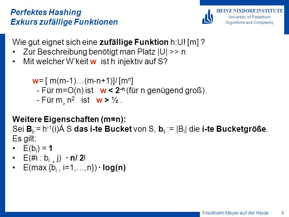 Friedhelm Meyer auf der Heide 10 HEINZ NIXDORF INSTITUTE University of Paderborn Algorithms and Complexity Lineare Hashfunktionen Sei U= [p], p prim.
