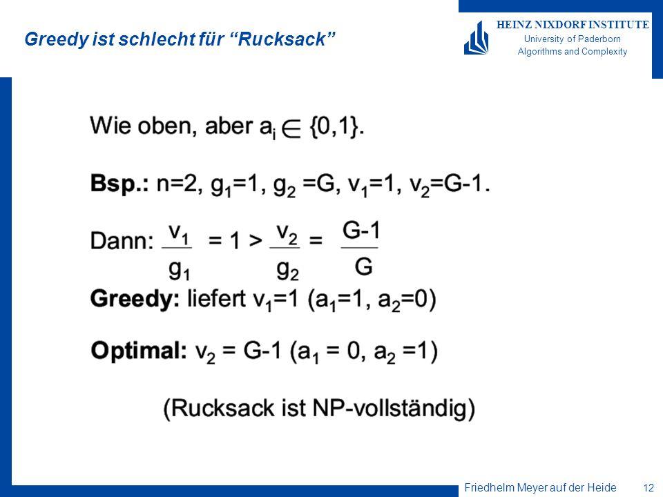 Friedhelm Meyer auf der Heide 12 HEINZ NIXDORF INSTITUTE University of Paderborn Algorithms and Complexity Greedy ist schlecht für Rucksack
