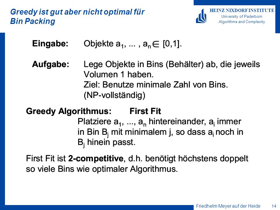 Friedhelm Meyer auf der Heide 14 HEINZ NIXDORF INSTITUTE University of Paderborn Algorithms and Complexity Greedy ist gut aber nicht optimal für Bin Packing