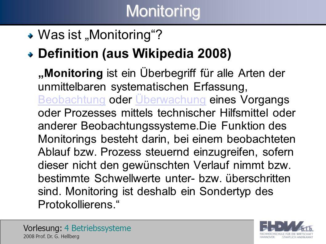 Vorlesung: 4 Betriebssysteme 2008 Prof. Dr. G. HellbergMonitoring Was ist Monitoring.