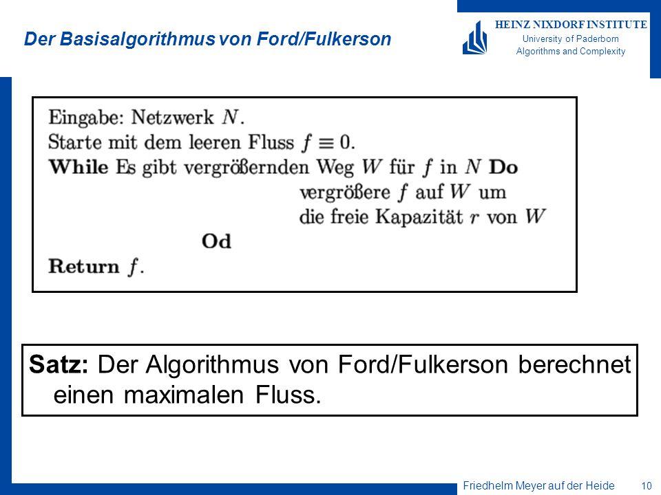 Friedhelm Meyer auf der Heide 10 HEINZ NIXDORF INSTITUTE University of Paderborn Algorithms and Complexity Der Basisalgorithmus von Ford/Fulkerson Sat
