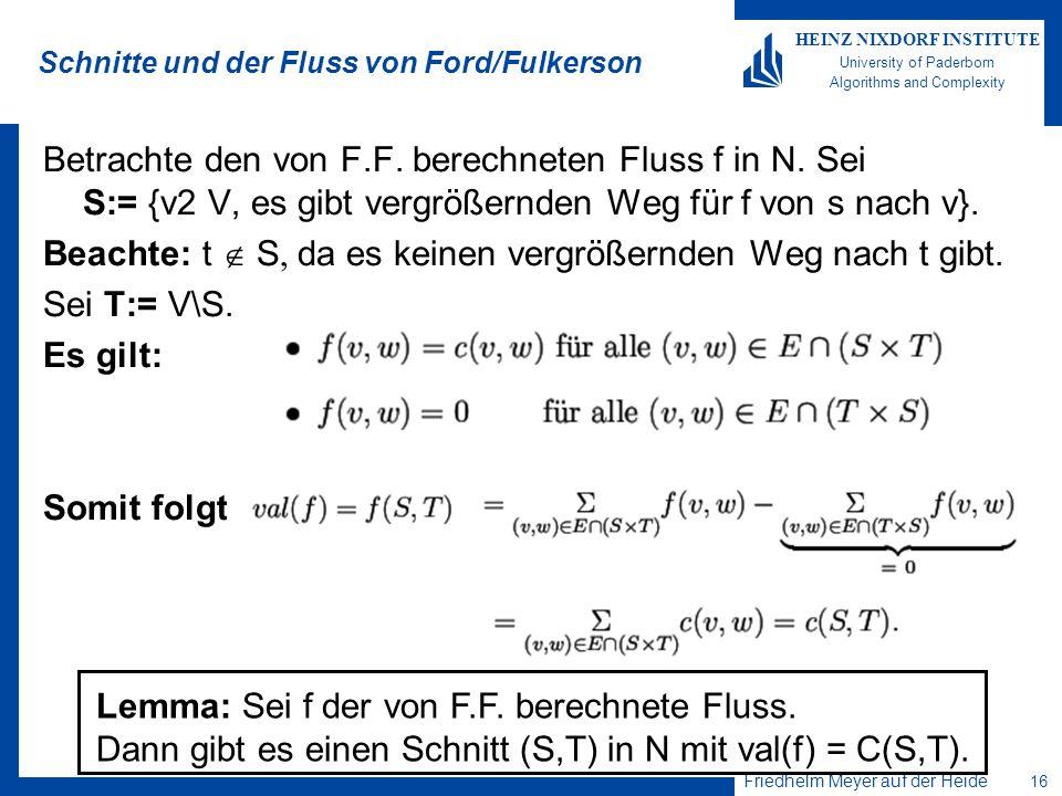 Friedhelm Meyer auf der Heide 16 HEINZ NIXDORF INSTITUTE University of Paderborn Algorithms and Complexity Schnitte und der Fluss von Ford/Fulkerson B