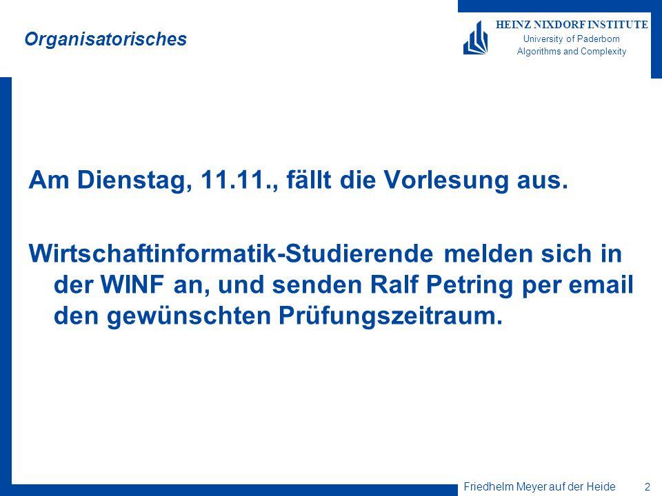 Friedhelm Meyer auf der Heide 2 HEINZ NIXDORF INSTITUTE University of Paderborn Algorithms and Complexity Organisatorisches Am Dienstag, 11.11., fällt