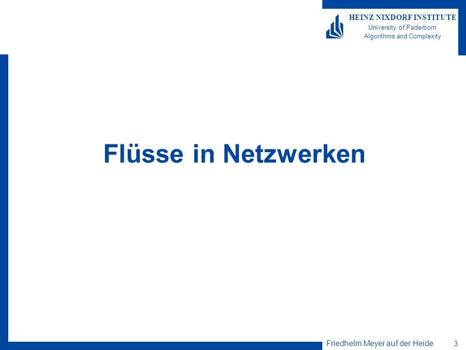 Friedhelm Meyer auf der Heide 3 HEINZ NIXDORF INSTITUTE University of Paderborn Algorithms and Complexity Flüsse in Netzwerken